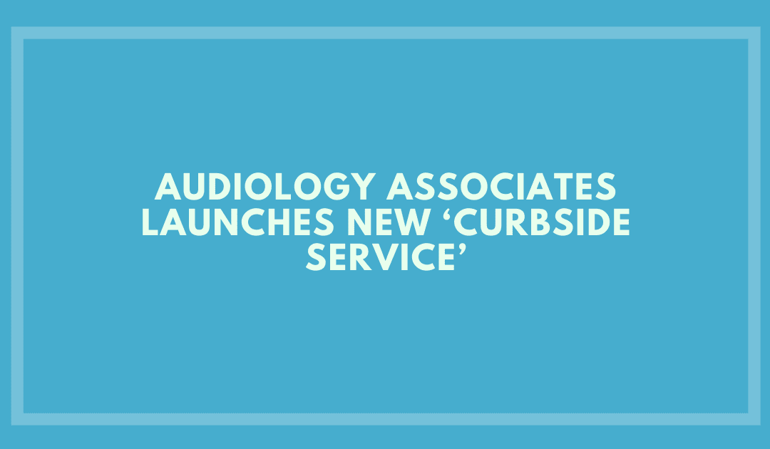 Audiology Associates launches New 'Curbside Service'