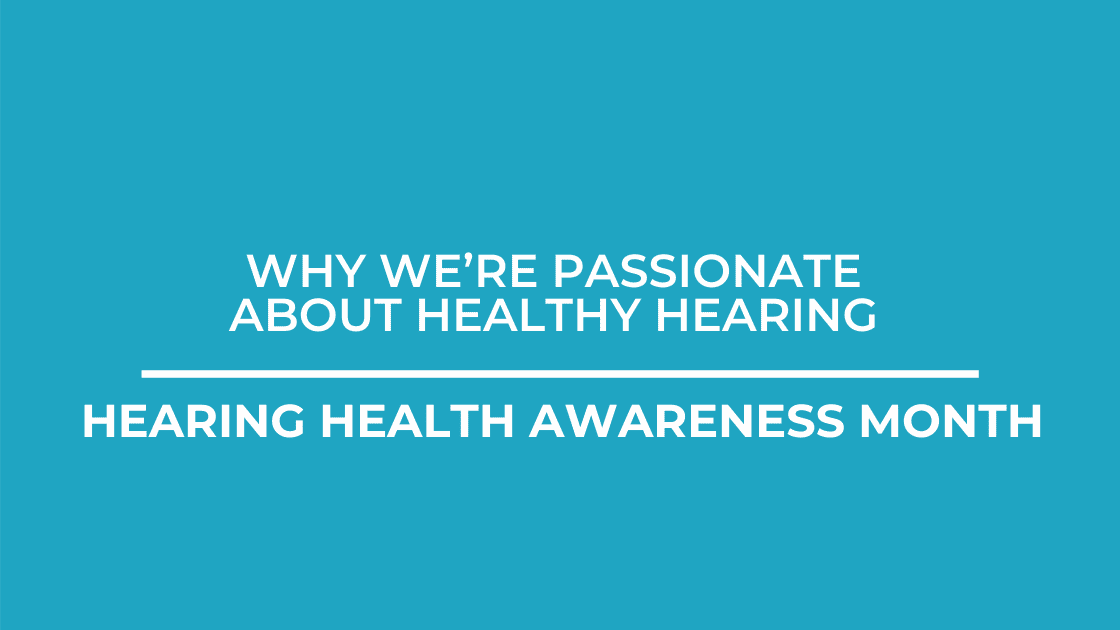 Why We're Passionate About Healthy Hearing