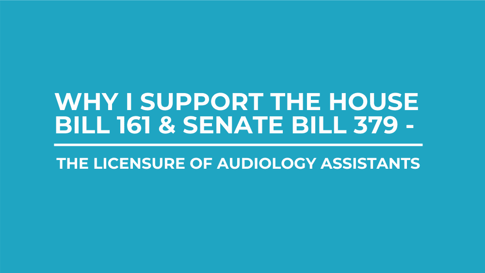 Why I Support the House Bill 161 and Senate Bill 379 – The Licensure of Audiology Assistants